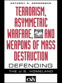 Terrorism, Asymmetric Warfare, and Weapons of Mass Destruction