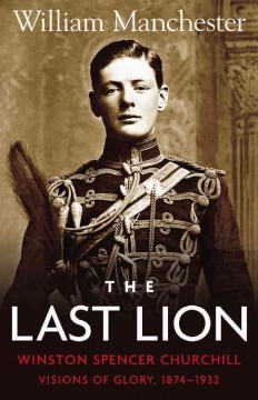 The Last Lion, Winston Churchill, Visions of Glory : Vol 1