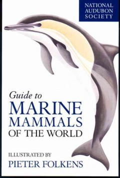 National Audubon Society Field Guide to Marine Mammals of the World