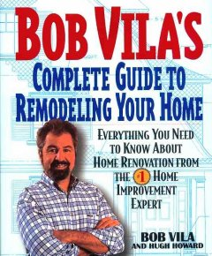 Bob Via's Complete Guide to Remodeling Your Home