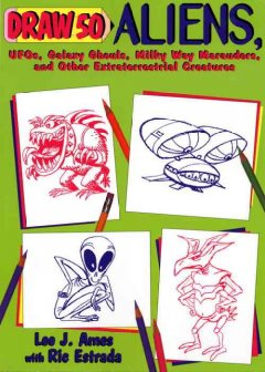 Draw 50 Aliens, UFO's Galaxy Ghouls, Milky Way Marauders, and Other Extra Terrestrial Creatures
