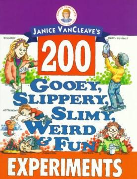 200 Gooey, Slippery, Slimy, Weird And Fun Experiments