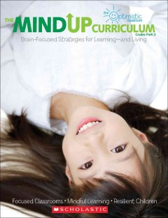 The MindUp Curriculum : Brain-focused Strategies for Learning and Living MindUP Curriculum. Grades PreK-2, The