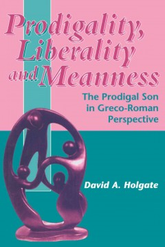 Prodigality, Liberality and Meanness in the Parable of the Prodigal Son