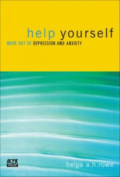 Help Yourself Move Out of Depression and Anxiety