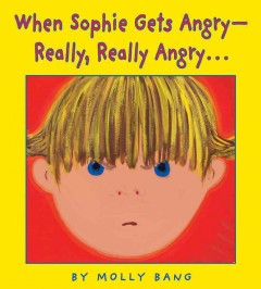 When Sophie Gets Angry -- Really, Really Angry... / by Molly Bang