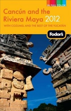Fodor's Cancun and the Riviera Maya 2012 : With Cozumel and the Best of the Yucatan / Margaret Kelly, Editor