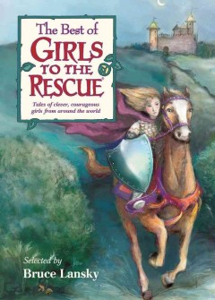 The Best of Girls to the Rescue : Tales of Clever, Courageous Girls From Around the World