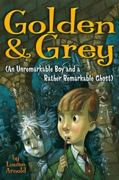 Golden and Grey (an Unremarkable Boy and A Rather Remarkable Ghost)