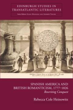 Spanish America and British Romanticism, 1777-1826