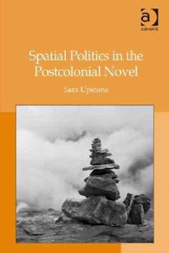 Spatial Politics in the Postcolonial Novel