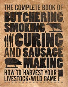 The Complete Book of Butchering, Smoking, Curing, and Sausage Making