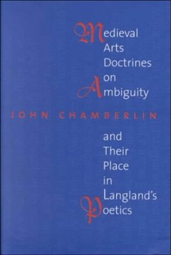 Medieval Arts Doctrines on Ambiguity and Their Place in Langland's Poetics