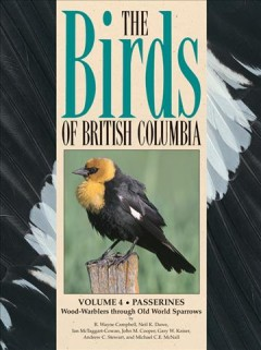 The Birds or British Columbia. Vol. 4 : Passerines Wood-warblers Through Old World Sparrows / by R. Wayne Campbell ... [et Al.]