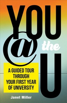 You @ the U: A Guided Tour Through Your First Year of University