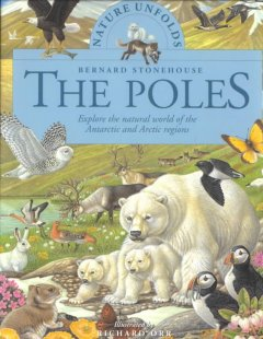 The Poles : Explore The Natural World Of The Antartic And Arctic Regions