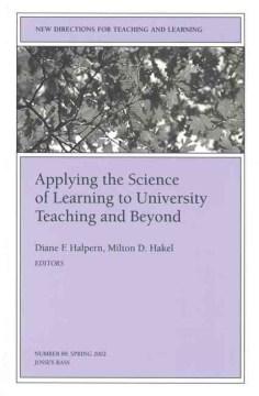 Applying the Science of Learning to University Teaching and Beyond / Diane F. Halpern, Milton D. Hakel, Editors