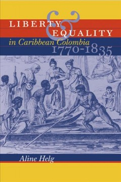 Liberty & Equality in Caribbean Colombia, 1770-1835