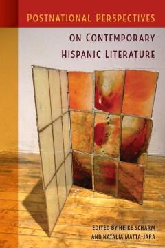 Postnational Perspectives on Contemporary Hispanic Literature