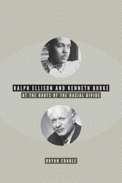 Ralph Ellison and Kenneth Burke at the Roots of the Racial Divide
