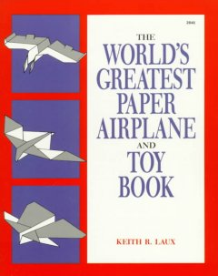 The World's Greatest Paper Airplane and Toy Book
