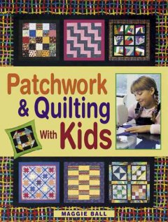 Patchwork & Quilting With Kids