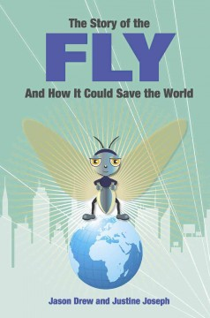 The Story of the Fly and How It Could Save the World