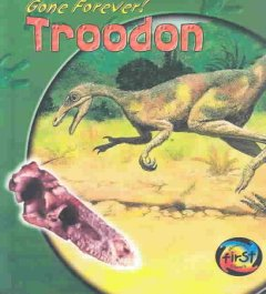 Gone Forever! Troodon