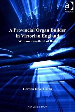 A Provincial Organ Builder in Victorian England
