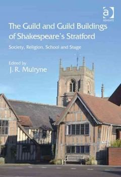 The Guild and Guild Buildings of Shakespeare's Stratford