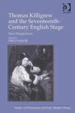Thomas Killigrew and the Seventeenth-Century English Stage