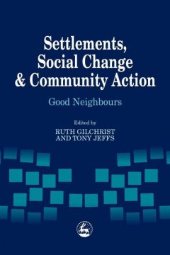 Settlements, Social Change, and Community Action