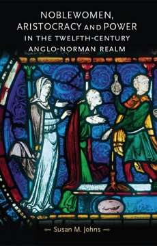 Noblewomen, Aristocracy, and Power in the Twelfth-century Anglo-Norman Realm