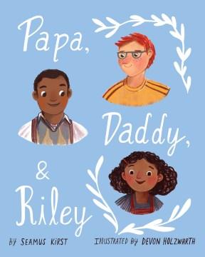 Papa, Daddy, & Riley