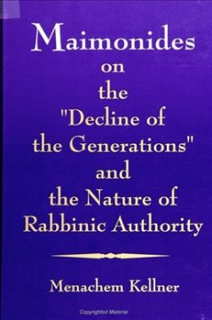 """Maimonides on the """"Decline of the Generations"""" and the Nature of Rabbinic Authority"""
