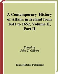 Contemporary History of Affairs in Ireland From 1641 to 1652