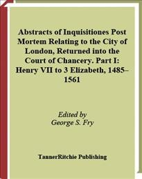 Abstracts of Inquisitiones Post Mortem Relating to the City of London, Returned Into the Court of Chancery