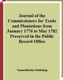 Journal of the Commissioners for Trade and Plantations From January 1776 to May 1782