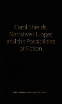 Carol Shields, Narrative Hunger, and the Possibilities of Fiction