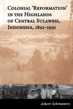 Colonial 'reformation' in the Highlands of Central Sulawesi, Indonesia, 1892-1995