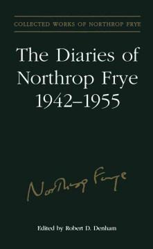The Diaries of Northrop Frye, 1942-1955