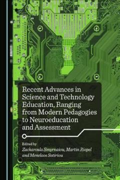 Recent Advances in Science and Technology Education, Ranging From Modern Pedagogies to Neuroeducation and Assessment