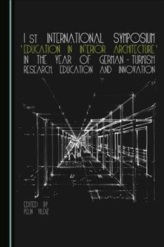1st International Symposium 'Education in Interior Architecture' in the Year of German-Turkish Research, Education and Innovation