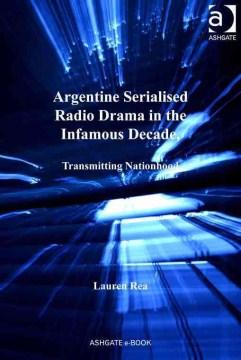 Argentine Serialised Radio Drama in the Infamous Decade, 1930-1943