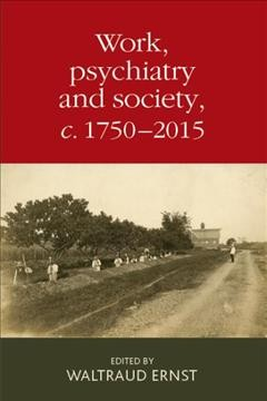 Work, Psychiatry and Society, C.1750-2015