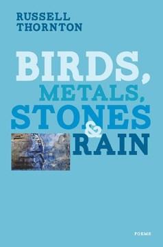 Birds, Metals, Stones & Rain