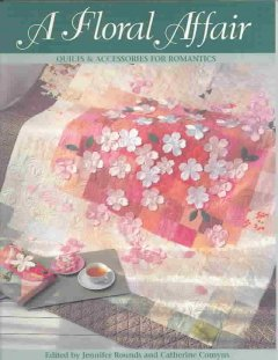 A Floral Affair: Quilts & Accessories for Romantics