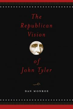 The Republican Vision of John Tyler