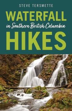 Waterfall Hikes in Southern British Columbia