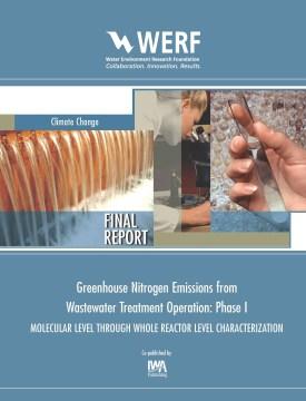 Greenhouse Nitrogen Emissions From Wastewater Treatment Operation: Phase I Molecular Level Through Whole Reactor Level Characterization